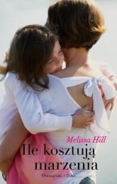 Ile kosztują marzenia - Mellisa Hill | mała okładka