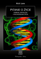Pytanie o życie. Energia, ewolucja i pochodzenie życia - Nick Lane | mała okładka