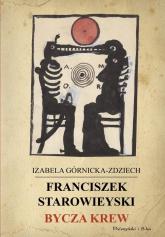 Franciszek Starowieyski. Bycza krew - Izabela Górnicka-Zdziech | mała okładka