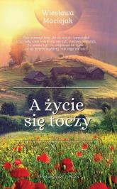 A życie się toczy - Wiesława Maciejak | mała okładka