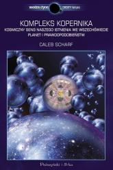 Kompleks Kopernika. Kosmiczny sens naszego istnienia we Wszechświecie planet i prawdopodobieństw - Caleb Scharf | mała okładka