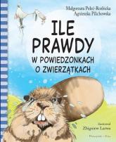 Ile prawdy w powiedzonkach o zwierzątkach - Połeć-Rozbicka Małgorzata, Pilichowska Agnieszka | mała okładka