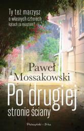 Po drugiej stronie ściany - Mossakowski Paweł, Mossakowski Paweł | mała okładka