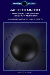 Jądro ciemności. Ciemna materia, ciemna energia i niewidzialny Wszechświat - Ostriker Jeremiah P., Mitton Simon | mała okładka
