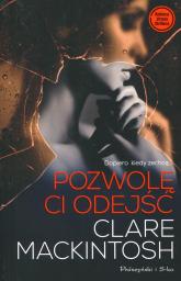 Pozwolę ci odejść - Clare Mackintosh | mała okładka