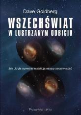 Wszechświat w lustrzanym odbiciu. Jak ukryte symetrie kształtują naszą rzeczywistość - Dave Golberg | mała okładka