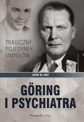 Goring i psychiatra Tragiczny pojedynek umysłów - Jack El-Hai | mała okładka