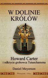 W Dolinie Królów. Howard Carter i odkrycie grobowca Tutanchamona - Daniel Meyerson | mała okładka