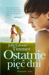 Ostatnie pięć dni - Julie Lawson-Timmer | mała okładka