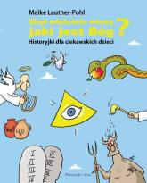 Skąd właściwie wiemy, jaki jest Bóg? Historyjki dla ciekawskich dzieci - Maike Lauther-Pohl | mała okładka