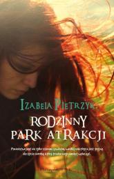 Rodzinny park atrakcji - Izabela Pietrzyk | mała okładka