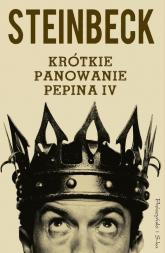 Krótkie panowanie Pepina IV - John Steinbeck | mała okładka