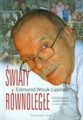 Światy równoległe. Autobiografia subiektywna w sensie ścisłym - Edmund Wnuk-Lipiński | mała okładka