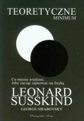 Teoretyczne minimum. Co musisz wiedzieć, żeby zacząć zajmować się fizyką - Susskind Leonard, Hrabovsky George | mała okładka