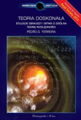 Teoria doskonała. Stulecie geniuszy i bitwa o ogólną teorię względności - Pedro Ferreira | mała okładka