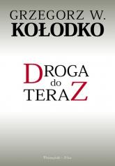 Droga do teraz - Kołodko Grzegorz W. | mała okładka