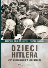Dzieci Hitlera. Losy urodzonych w Lebensborn - Schmitz-Koster Dorothee, Vankann Tristan | mała okładka