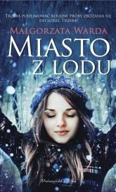 Miasto z lodu - Małgorzata Warda | mała okładka