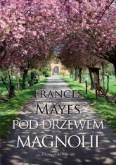 Pod drzewem magnolii - Frances Mayes | mała okładka