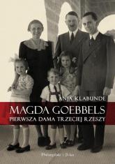 Magda Goebbels. Pierwsza dama Trzeciej Rzeszy - Anja Klabunde | mała okładka