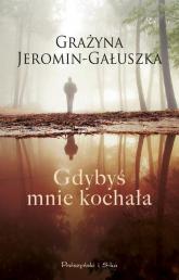 Gdybyś mnie kochała - Grażyna Jeromin-Gałuszka | mała okładka