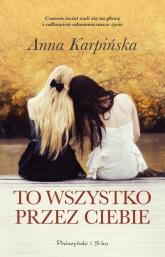 To wszystko przez ciebie - Anna Karpińska | mała okładka