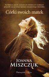 Córki swoich matek - Joanna Miszczuk | mała okładka