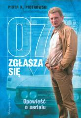 07 zgłasza się Opowieść o serialu - Piotrowski Piotr K. | mała okładka