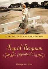 Ingrid Bergman prywatnie - Aleksandra Ziółkowska-Boehm | mała okładka