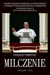 Milczenie. Tajne stosunki Kościoła Katolickiego z argentyńską dyktaturą wojskową.  - Horacio Verbitsky | mała okładka