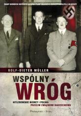 Wspólny wróg. Hitlerowskie Niemcy i Polska przeciw Związkowi Radzieckiemu - Rolf-Dieter Muller | mała okładka