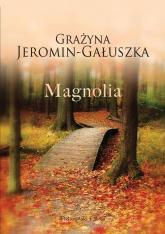 Magnolia - Grażyna Jeromin-Gałuszka | mała okładka