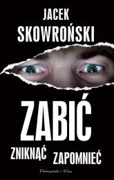 Zabić zniknąć zapomnieć - Jacek Skowroński | mała okładka