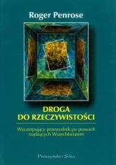 Droga do rzeczywistości. Wyczerpujący przewodnik po prawach rządzących Wszechświatem - Roger Penrose | mała okładka