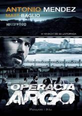 Operacja argo. Jedna z najbardziej brawurowych akcji ratunkowych w historii CIA i Hollywood - Mendez Antonio, Baglio Matt | mała okładka