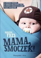 Mama smoczek - Magda Fres | mała okładka