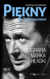 Piękny dwudziestoletni. Biografia Marka Hłaski - Andrzej Czyżewski | mała okładka