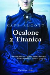 Ocalone z Titanica - Kate Alcott | mała okładka