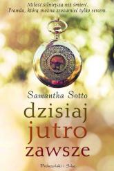 Dzisiaj jutro zawsze - Samantha Sotto | mała okładka