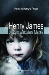 O czym wiedziała Maisie - Henry James | mała okładka