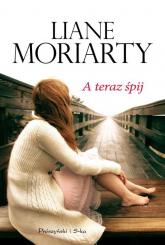 A teraz śpij - Liane Moriarty | mała okładka