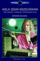 Wielki zegar Wszechświata. Wiek geniuszy i narodziny nowoczesnej nauki - Edward Dolnick | mała okładka