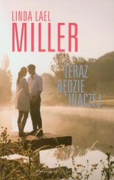 Teraz będzie inaczej - Miller Linda Lael | mała okładka