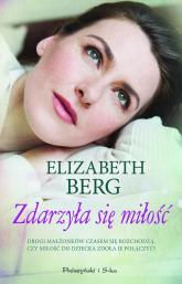 Zdarzyła się miłość - Elizabeth Berg | mała okładka