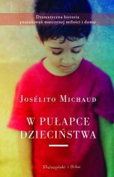 W pułapce dzieciństwa - Joselito Michaud | mała okładka