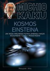 Kosmos Einsteina. Jak wizja wielkiego fizyka zmieniła nasze rozumienie czasu i przestrzeni - Michio Kaku | mała okładka