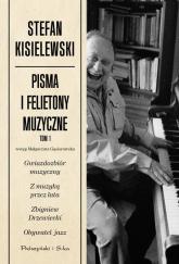 Pisma i felietony muzyczne. Tom 1 - Stefan Kisielewski | mała okładka