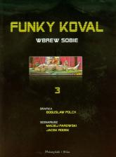 Funky Koval 3. Wbrew sobie - Polch Bogusław, Parowski Maciej, Rodek Jacek | mała okładka