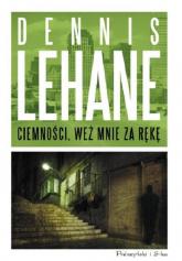 Ciemności, weź mnie za rękę - Dennis Lehane | mała okładka