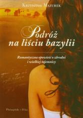 Podróż na liściu bazylii. Romantyczna opowieść o zbrodni i wielkiej tajemnicy - Krzysztof Mazurek | mała okładka